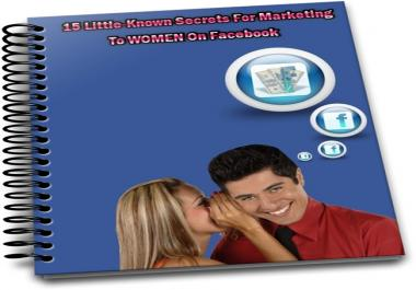 give you 15 Little Know Secrets For Marketing To Women On Facebook