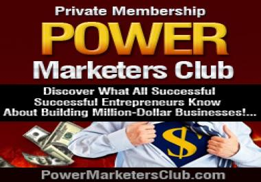 give you an exclusive membership to Power Marketers Club to discover yourself what all successful entreprenuers know about builing a million dollar business