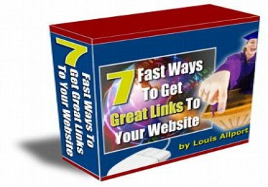 show you 7 Fast Ways To Get Great Links To Your Website