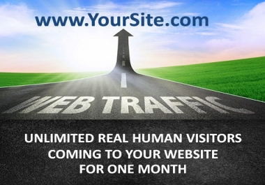 drive UNLIMITED genuine real human traffic to your website for one month