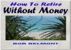 tell you how to retire without money and enjoy your dream lifestyle anywhere in the world
