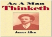 give you an ebook entitled As A Man Thinketh which is a powerful philosophy that will make you achieve perfection through the purity of thought