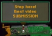make a video SUBMISSION for you on 30 high ranking most visited video sharing sites