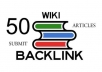 submit articles to 50 Wiki site so your site get quality BACKLINKS