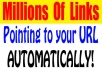 Give a URL to create Millions of Links Pointing to your site - automatically!
