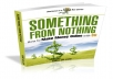 help you start a business or take an existing one to the next level with this new ebook - Something From Nothing: How To Make Money Online with $0