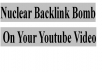 drop Nuclear Backlink Bomb on Your Youtube Video