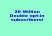 send your message to 20 million double opt in subscribers
